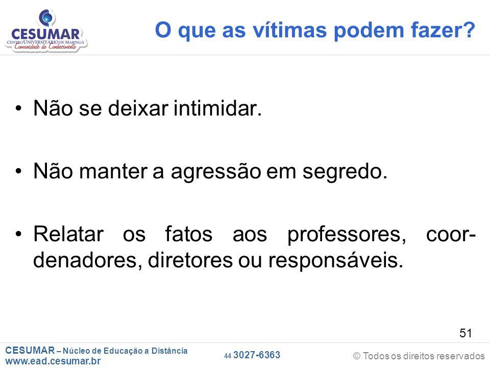 CESUMAR – Núcleo de Educação a Distância www.ead.cesumar.br © Todos os direitos reservados 44 3027-6363 51 O que as vítimas podem fazer.