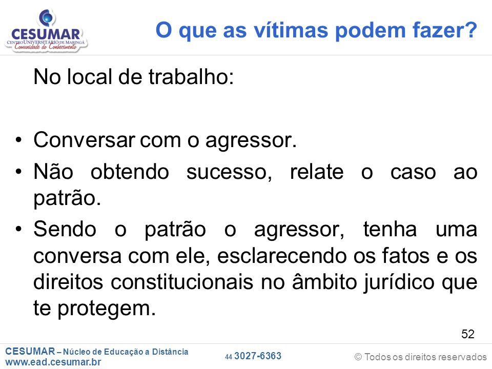 CESUMAR – Núcleo de Educação a Distância www.ead.cesumar.br © Todos os direitos reservados 44 3027-6363 52 O que as vítimas podem fazer.