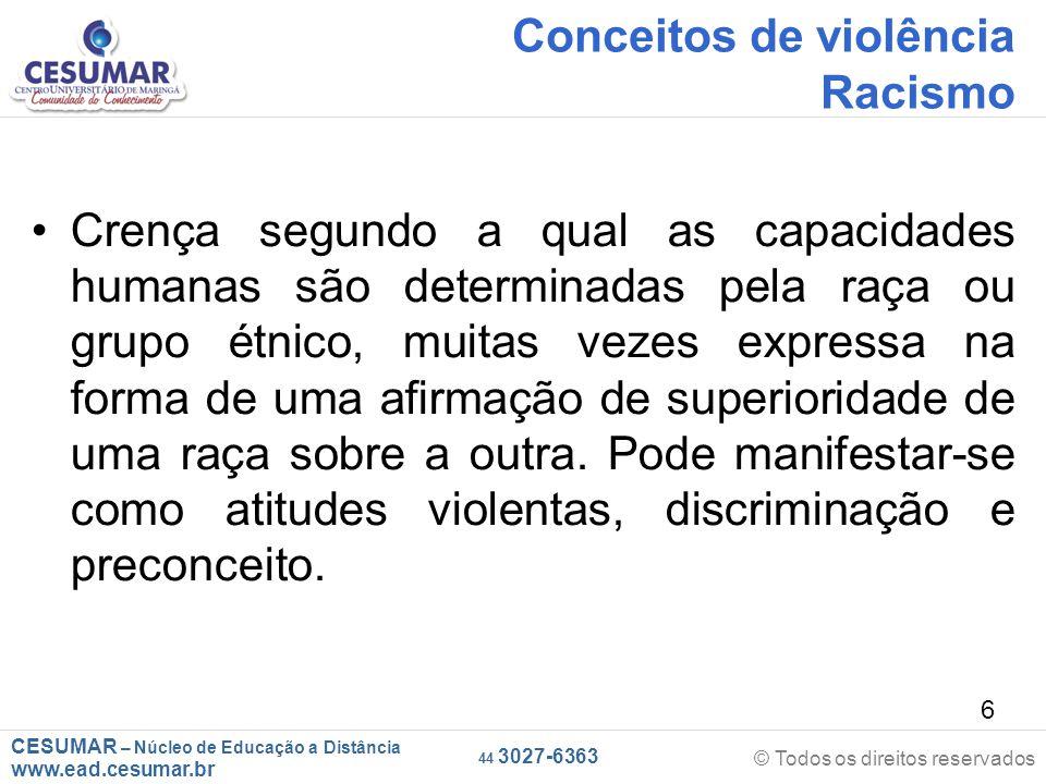 CESUMAR – Núcleo de Educação a Distância www.ead.cesumar.br © Todos os direitos reservados 44 3027-6363 7 Conceitos de violência Racismo Lei nº 7.716/89.