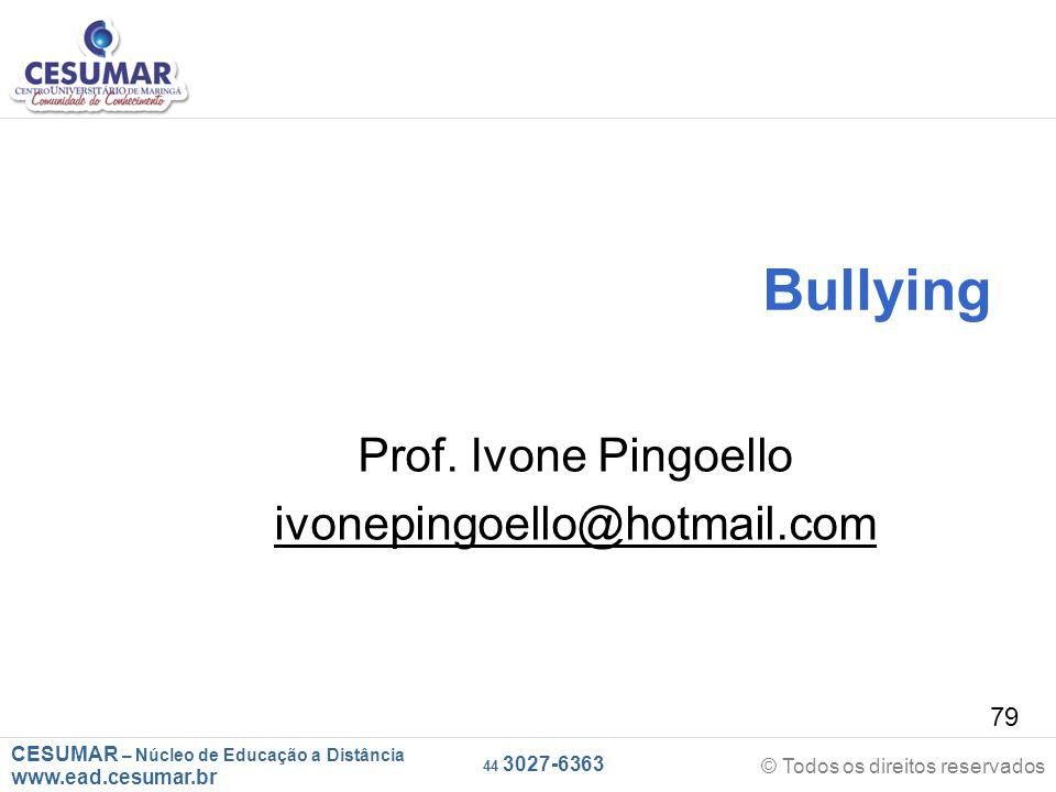 CESUMAR – Núcleo de Educação a Distância www.ead.cesumar.br © Todos os direitos reservados 44 3027-6363 79 Bullying Prof.