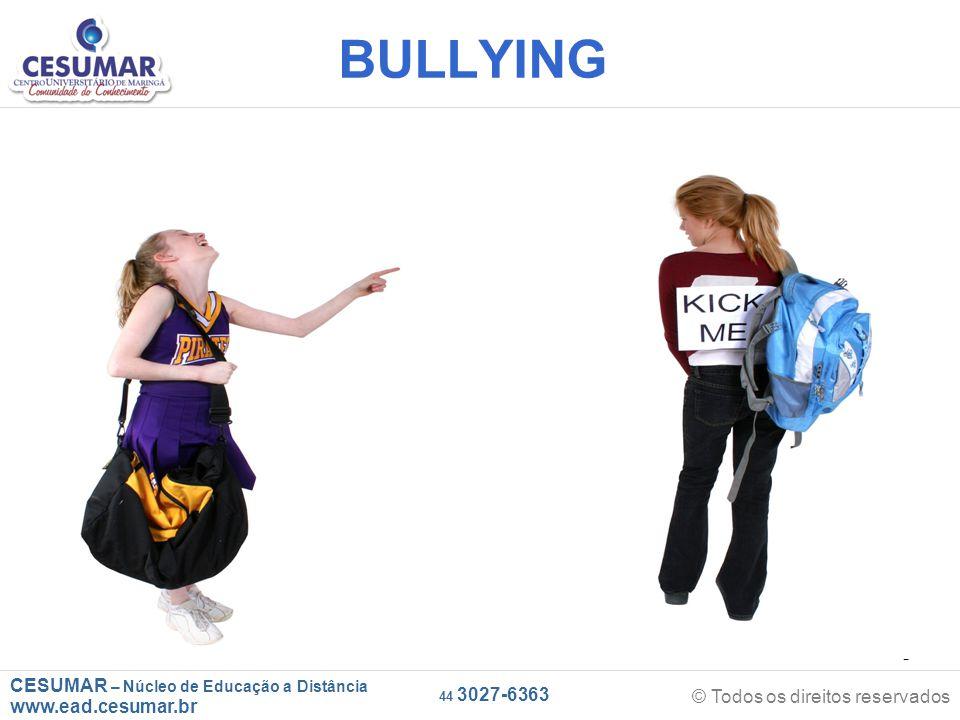 CESUMAR – Núcleo de Educação a Distância www.ead.cesumar.br © Todos os direitos reservados 44 3027-6363 70 Atuação do educador Não fique repetindo o apelido pelo qual a vítima é chamada, fazendo isto estamos reforçando o apelido.