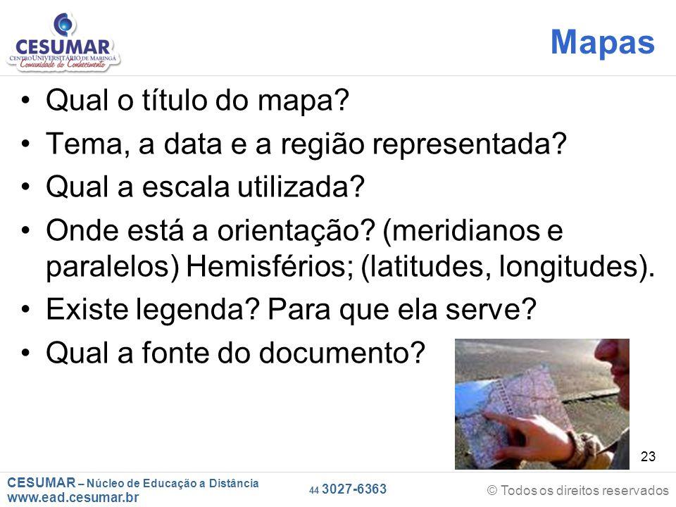 CESUMAR – Núcleo de Educação a Distância www.ead.cesumar.br © Todos os direitos reservados 44 3027-6363 23 Mapas Qual o título do mapa.