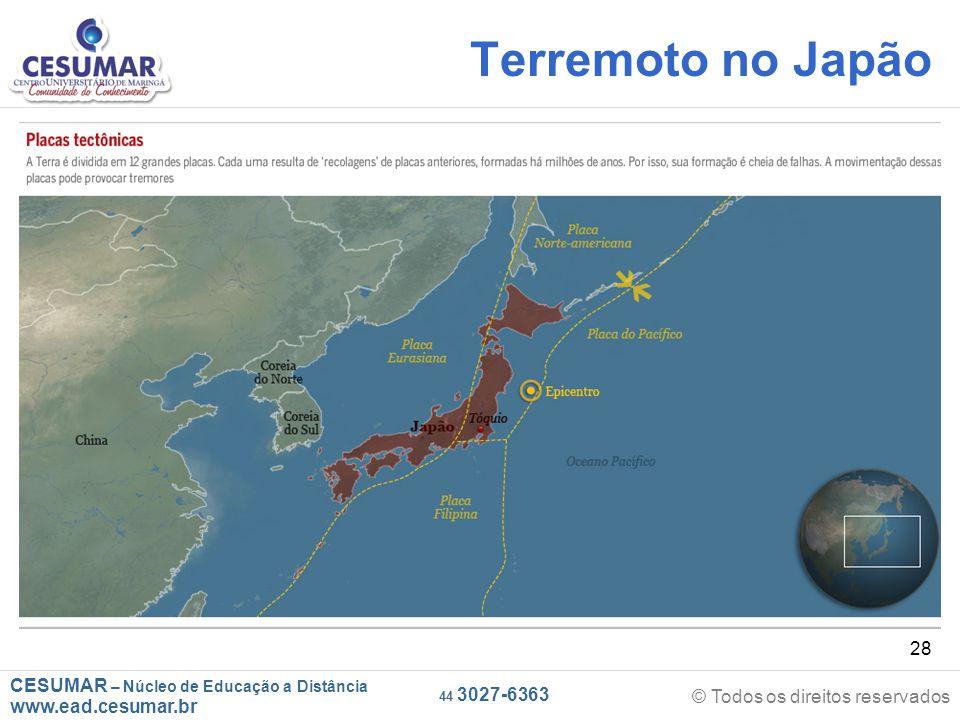 CESUMAR – Núcleo de Educação a Distância www.ead.cesumar.br © Todos os direitos reservados 44 3027-6363 28 Terremoto no Japão