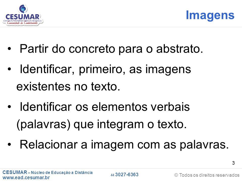 CESUMAR – Núcleo de Educação a Distância www.ead.cesumar.br © Todos os direitos reservados 44 3027-6363 34 Como desenvolver minha capacidade leitora diante de textos não verbais.