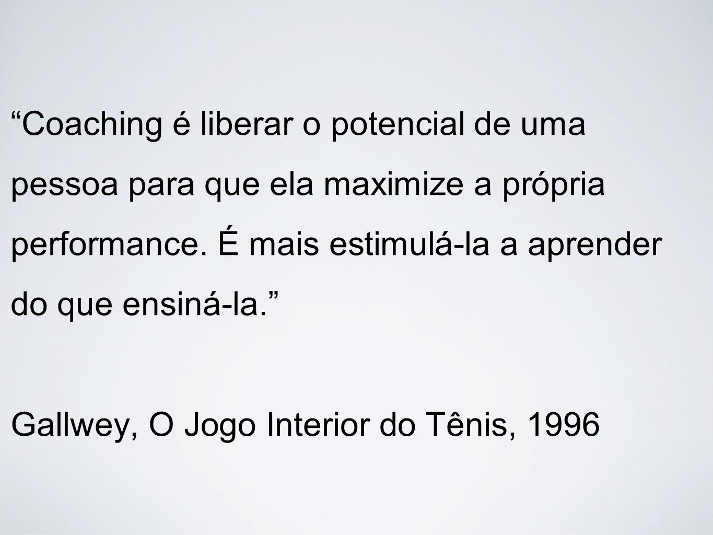 """""""Coaching é liberar o potencial de uma pessoa para que ela maximize a própria performance. É mais estimulá-la a aprender do que ensiná-la."""" Gallwey, O"""