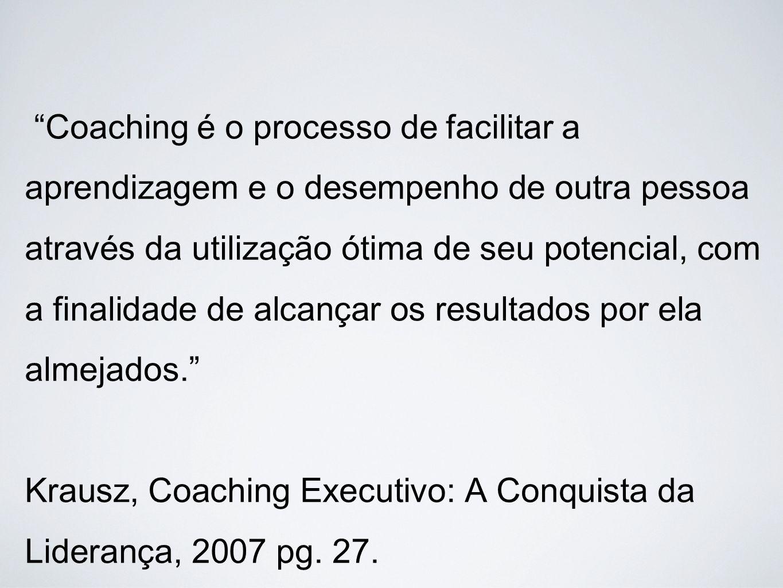 """""""Coaching é o processo de facilitar a aprendizagem e o desempenho de outra pessoa através da utilização ótima de seu potencial, com a finalidade de al"""