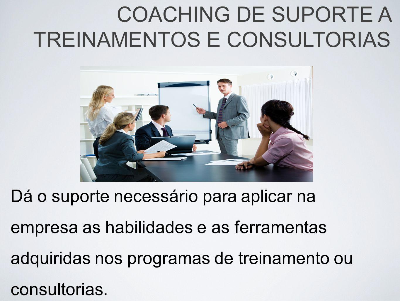 Dá o suporte necessário para aplicar na empresa as habilidades e as ferramentas adquiridas nos programas de treinamento ou consultorias. COACHING DE S