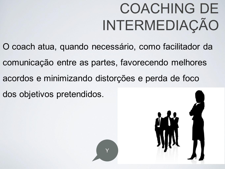 O coach atua, quando necessário, como facilitador da comunicação entre as partes, favorecendo melhores acordos e minimizando distorções e perda de foc