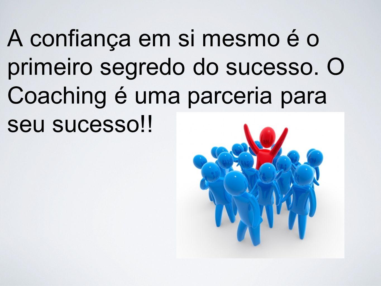A confiança em si mesmo é o primeiro segredo do sucesso. O Coaching é uma parceria para seu sucesso!!