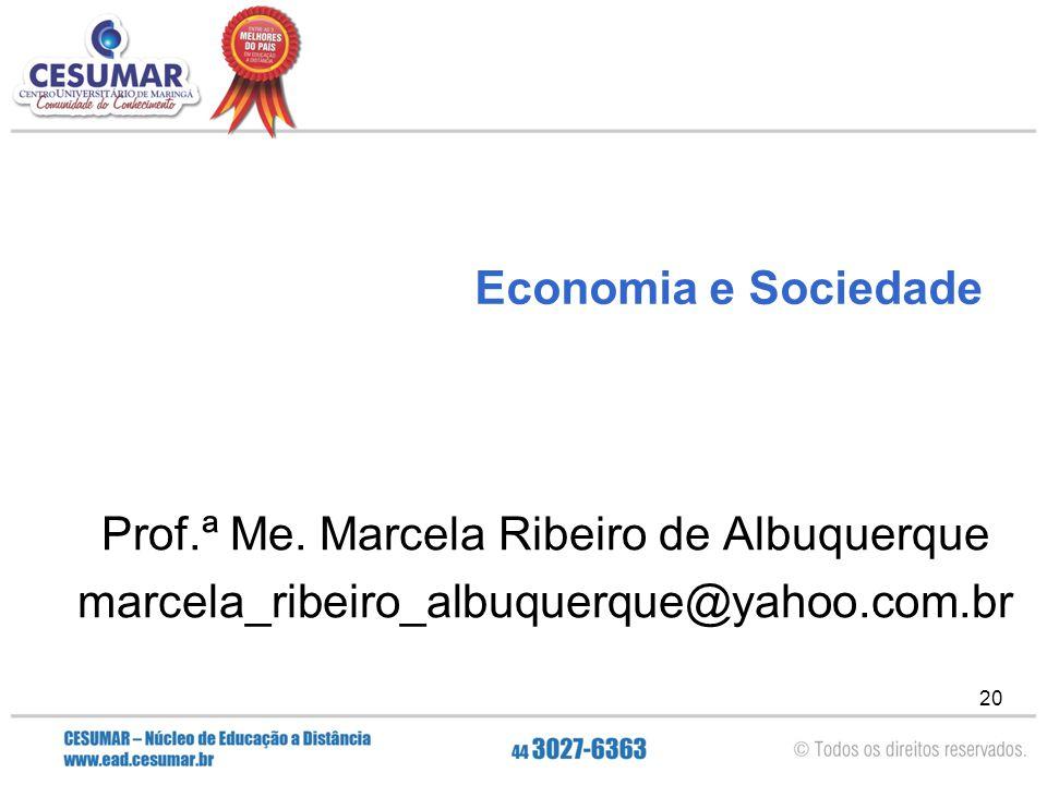20 Economia e Sociedade Prof.ª Me. Marcela Ribeiro de Albuquerque marcela_ribeiro_albuquerque@yahoo.com.br