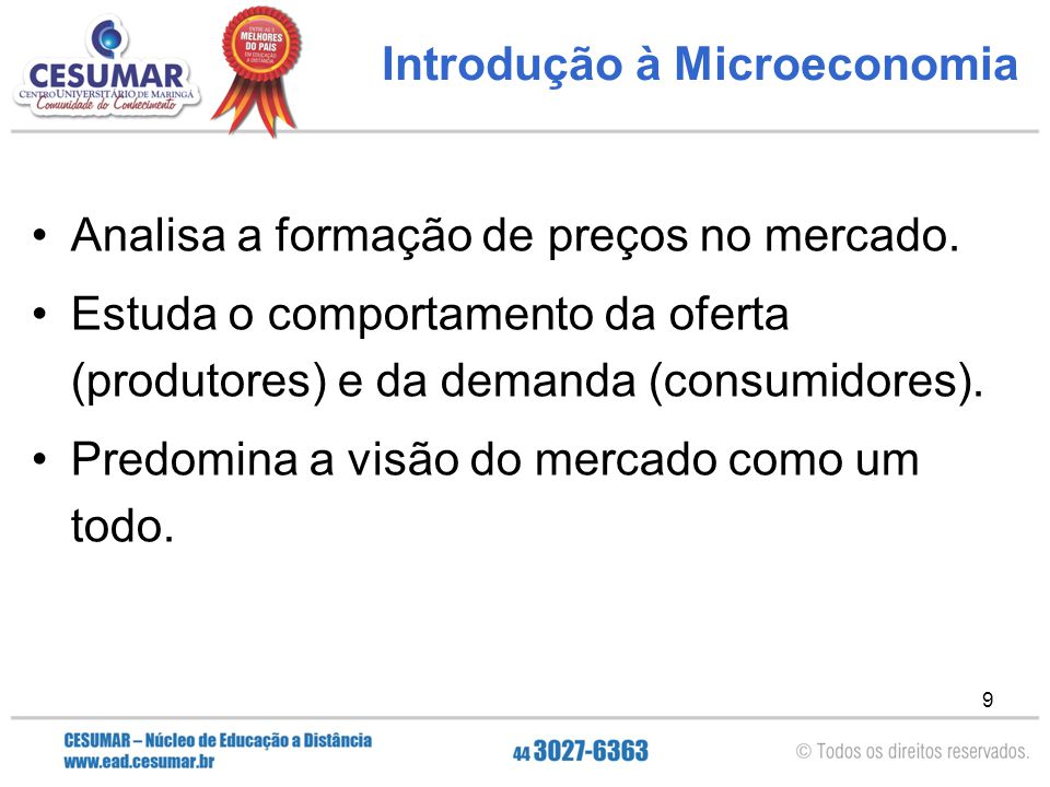 9 Introdução à Microeconomia Analisa a formação de preços no mercado. Estuda o comportamento da oferta (produtores) e da demanda (consumidores). Predo