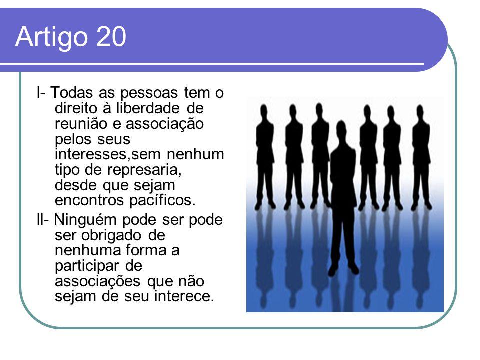 Artigo 20 l- Todas as pessoas tem o direito à liberdade de reunião e associação pelos seus interesses,sem nenhum tipo de represaria, desde que sejam e