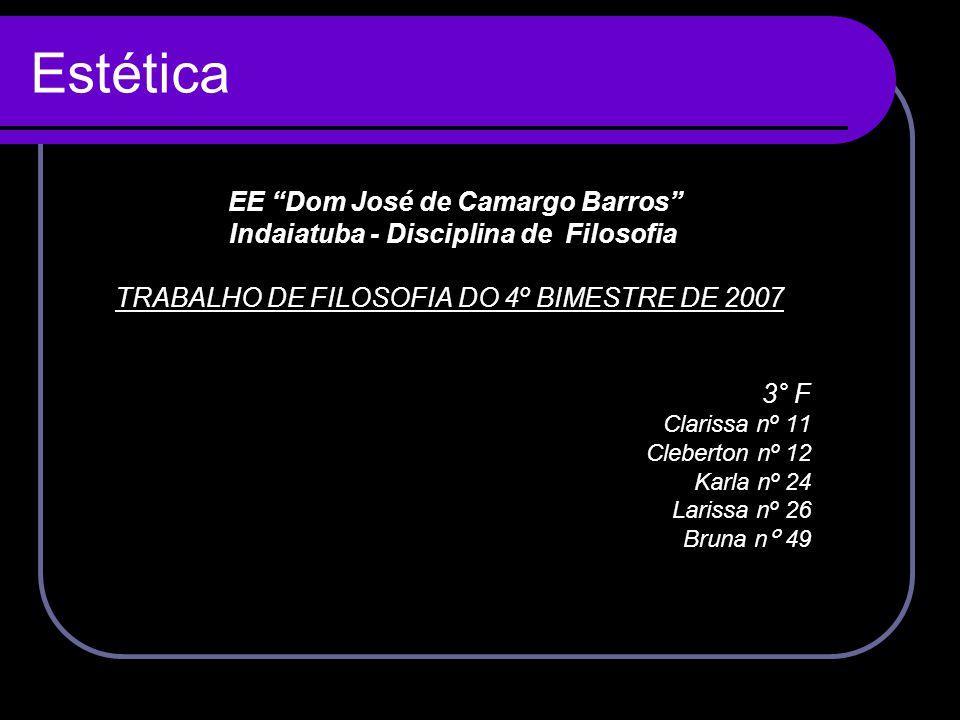 """EE """"Dom José de Camargo Barros"""" Indaiatuba - Disciplina de Filosofia TRABALHO DE FILOSOFIA DO 4º BIMESTRE DE 2007 3° F Clarissa nº 11 Cleberton nº 12"""