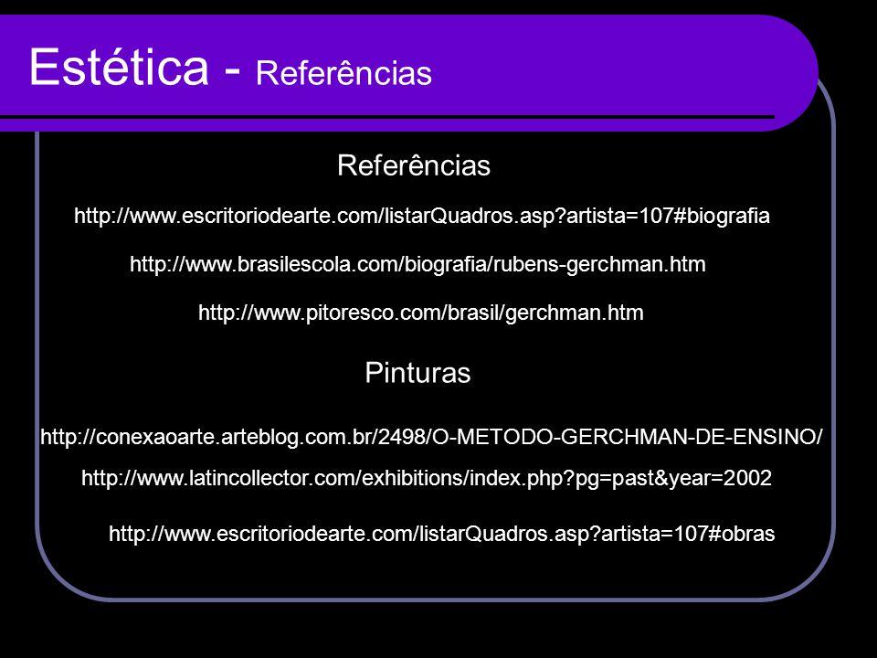 Estética - Referências http://www.pitoresco.com/brasil/gerchman.htm http://www.brasilescola.com/biografia/rubens-gerchman.htm http://www.escritoriodea