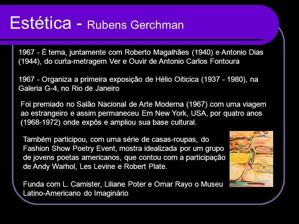 Estética - Rubens Gerchman Foi premiado no Salão Nacional de Arte Moderna (1967) com uma viagem ao estrangeiro e assim permaneceu Em New York, USA, po
