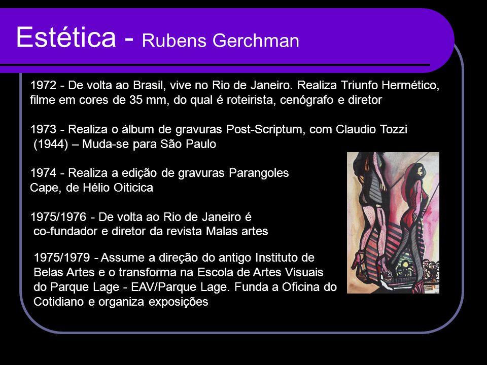 Estética - Rubens Gerchman 1972 - De volta ao Brasil, vive no Rio de Janeiro. Realiza Triunfo Hermético, filme em cores de 35 mm, do qual é roteirista