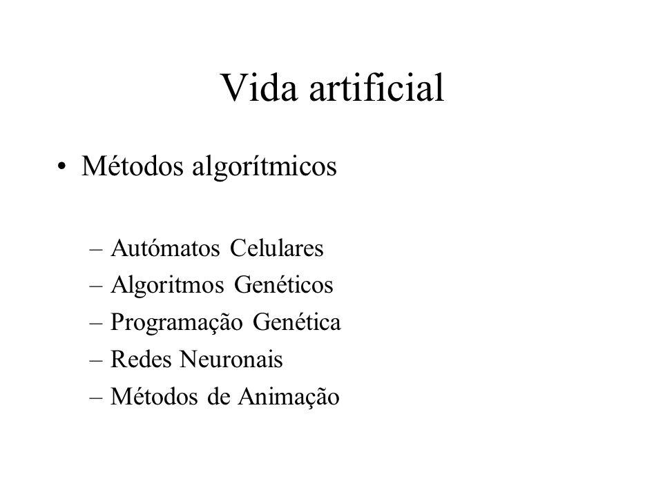 Vida artificial Métodos algorítmicos –Autómatos Celulares –Algoritmos Genéticos –Programação Genética –Redes Neuronais –Métodos de Animação