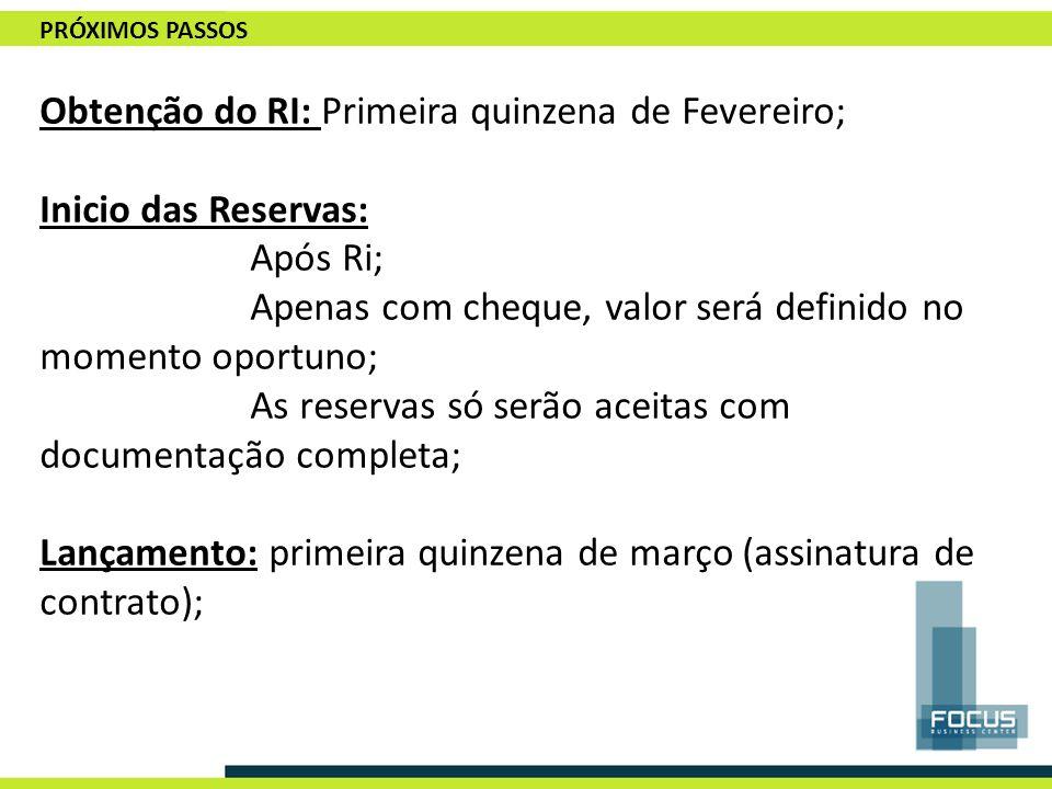 PRÓXIMOS PASSOS Obtenção do RI: Primeira quinzena de Fevereiro; Inicio das Reservas: Após Ri; Apenas com cheque, valor será definido no momento oportu