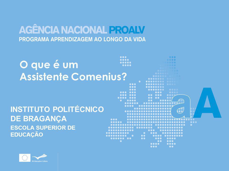 INSTITUTO POLITÉCNICO DE BRAGANÇA ESCOLA SUPERIOR DE EDUCAÇÃO O que é um Assistente Comenius?