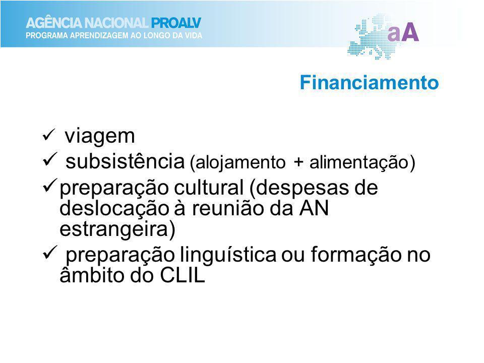 Financiamento viagem subsistência (alojamento + alimentação) preparação cultural (despesas de deslocação à reunião da AN estrangeira) preparação linguística ou formação no âmbito do CLIL