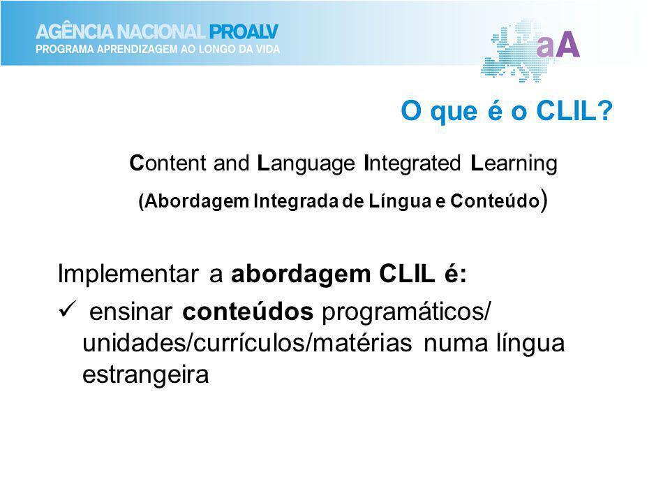 O que é o CLIL? Content and Language Integrated Learning (Abordagem Integrada de Língua e Conteúdo ) Implementar a abordagem CLIL é: ensinar conteúdos