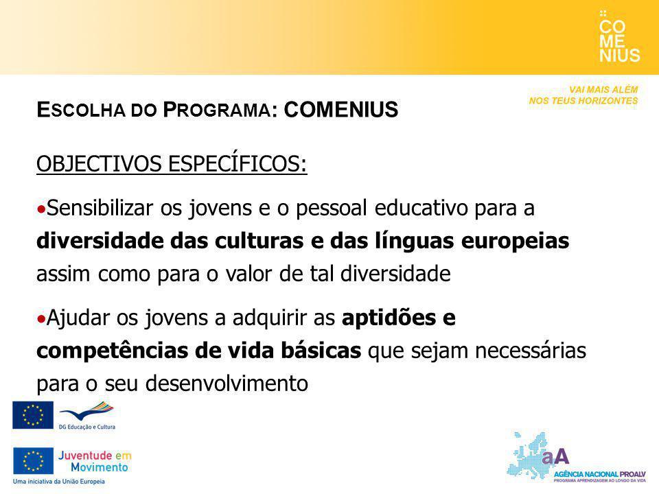 OBJECTIVOS ESPECÍFICOS:  Sensibilizar os jovens e o pessoal educativo para a diversidade das culturas e das línguas europeias assim como para o valor