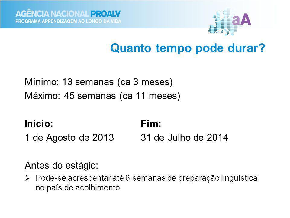 Quanto tempo pode durar? Mínimo: 13 semanas (ca 3 meses) Máximo: 45 semanas (ca 11 meses) Início:Fim: 1 de Agosto de 201331 de Julho de 2014 Antes do