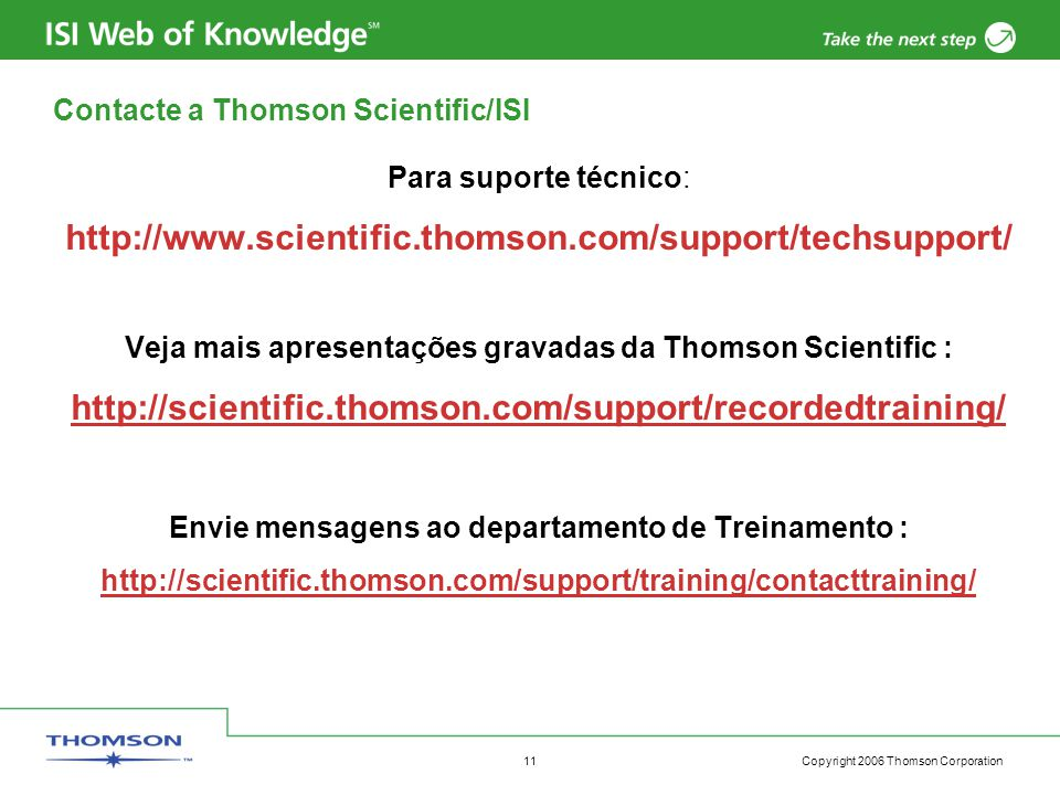 Copyright 2006 Thomson Corporation 11 Contacte a Thomson Scientific/ISI Para suporte técnico: http://www.scientific.thomson.com/support/techsupport/ V