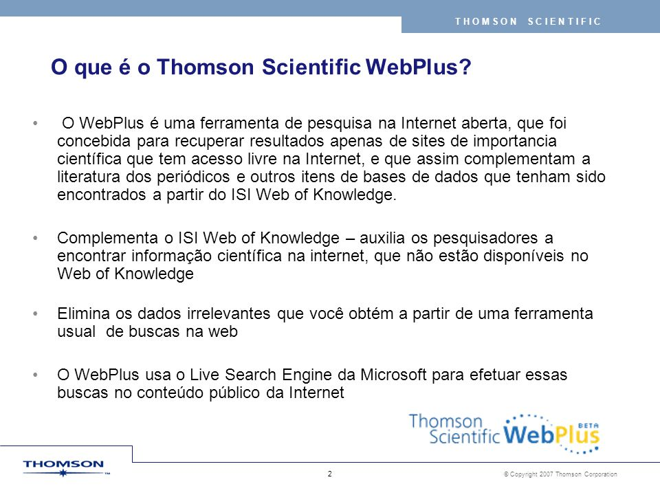 © Copyright 2007 Thomson Corporation 2 T H O M S O N S C I E N T I F I C O que é o Thomson Scientific WebPlus.