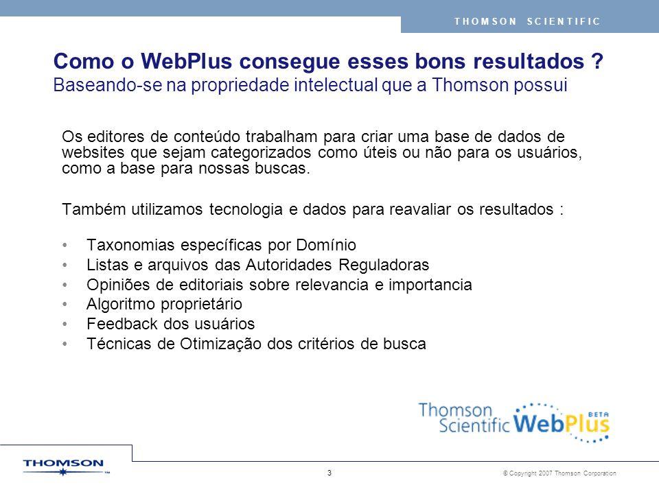 © Copyright 2007 Thomson Corporation 3 T H O M S O N S C I E N T I F I C Os editores de conteúdo trabalham para criar uma base de dados de websites que sejam categorizados como úteis ou não para os usuários, como a base para nossas buscas.