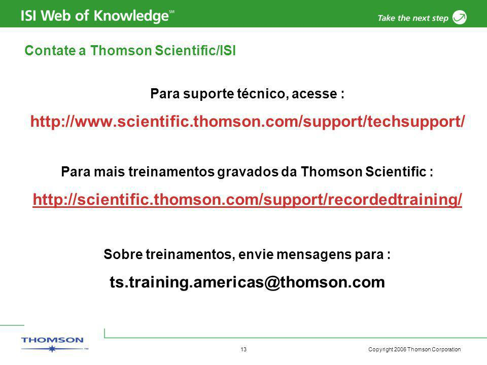 Copyright 2006 Thomson Corporation 13 Contate a Thomson Scientific/ISI Para suporte técnico, acesse : http://www.scientific.thomson.com/support/techsu