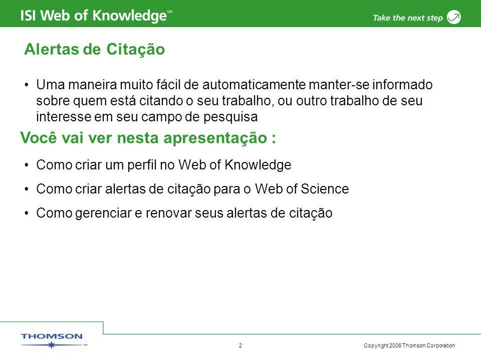 Copyright 2006 Thomson Corporation 3 Criando um perfil no Web of Knowledge