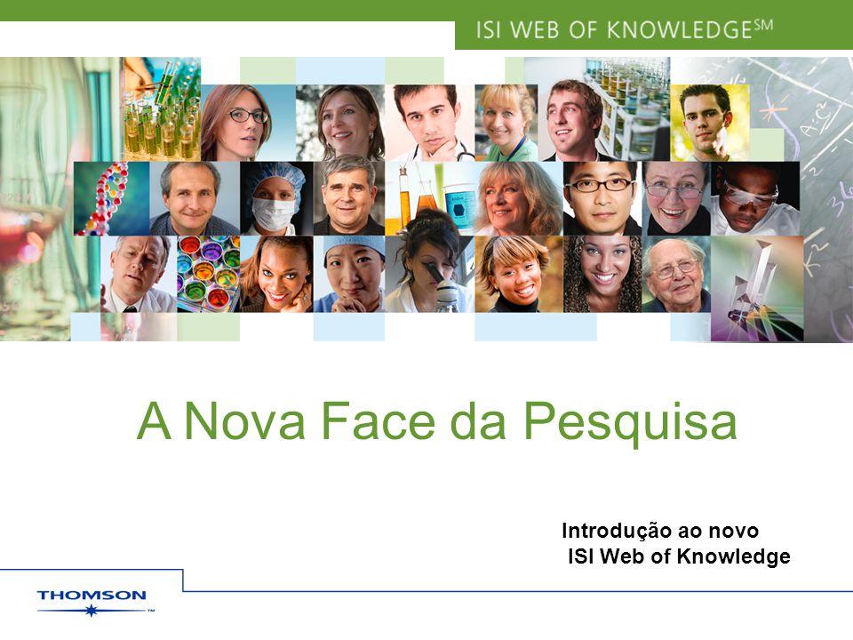 Introdução ao novo ISI Web of Knowledge A Nova Face da Pesquisa