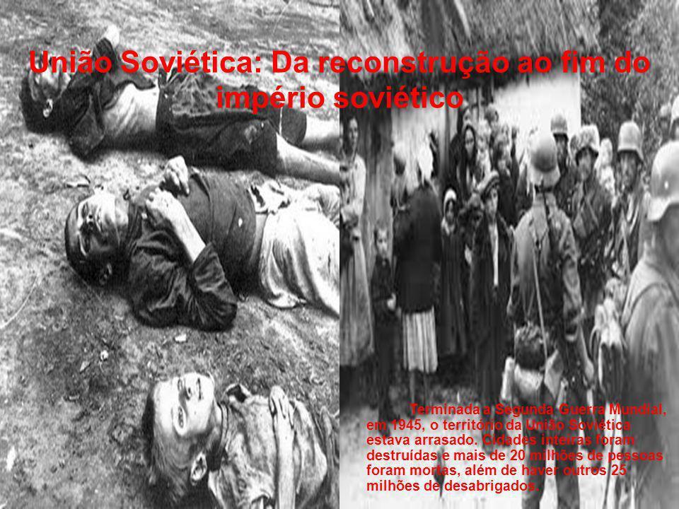 União Soviética: Da reconstrução ao fim do império soviético Terminada a Segunda Guerra Mundial, em 1945, o território da União Soviética estava arrasado.