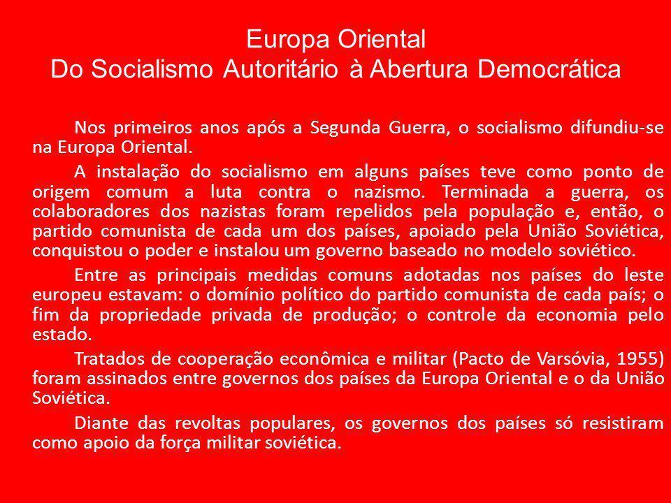 Europa Oriental Do Socialismo Autoritário à Abertura Democrática Nos primeiros anos após a Segunda Guerra, o socialismo difundiu-se na Europa Oriental.