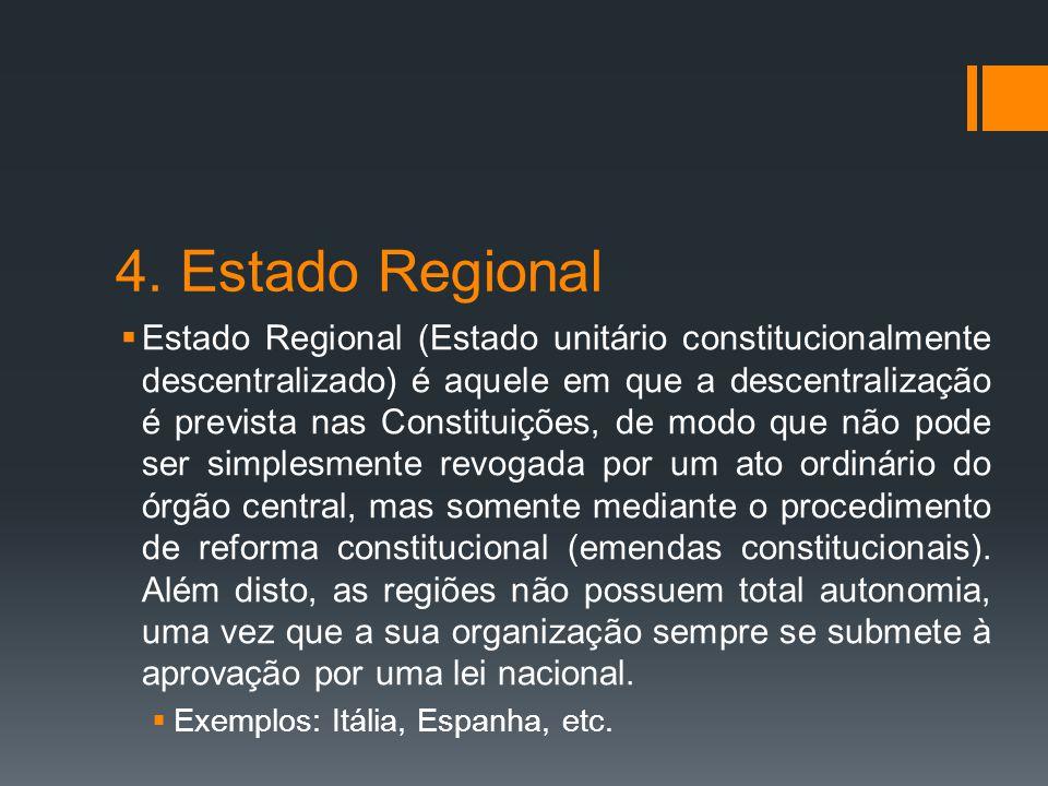 4. Estado Regional  Estado Regional (Estado unitário constitucionalmente descentralizado) é aquele em que a descentralização é prevista nas Constitui