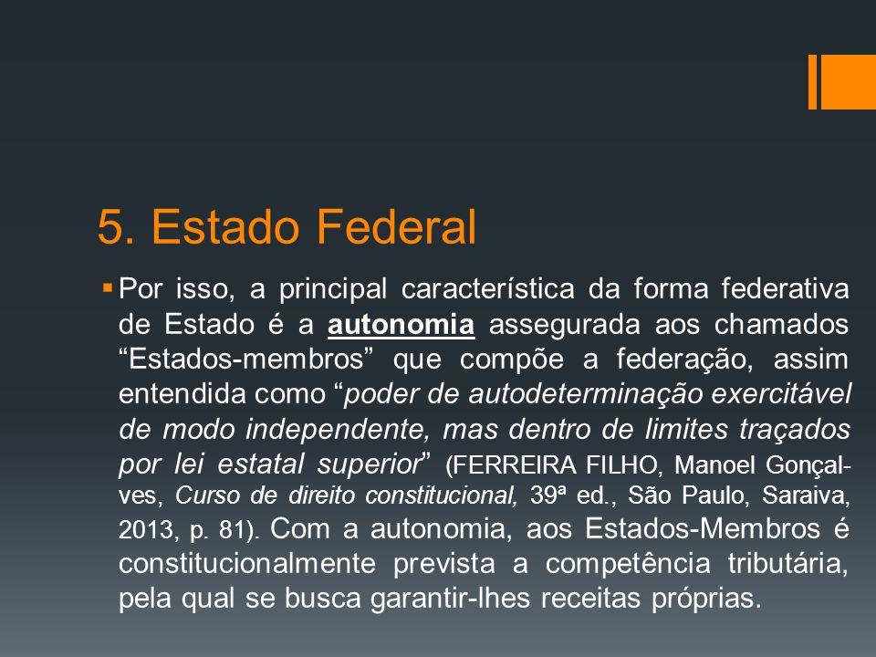 """5. Estado Federal  Por isso, a principal característica da forma federativa de Estado é a autonomia assegurada aos chamados """"Estados-membros"""" que com"""