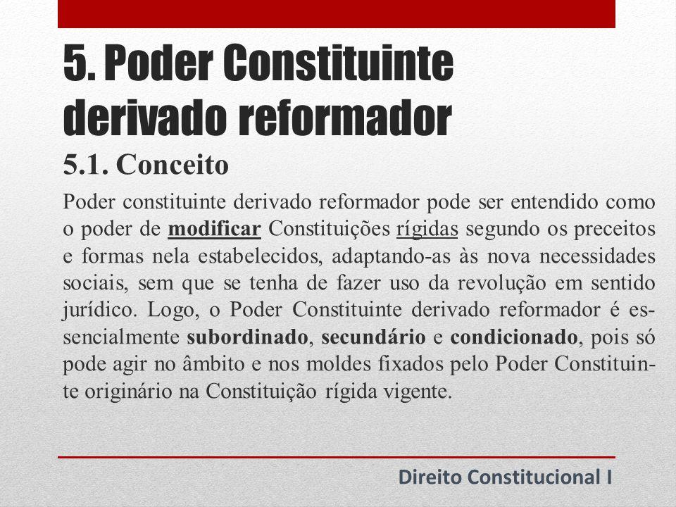 5.Poder Constituinte derivado reformador Direito Constitucional I 5.2.