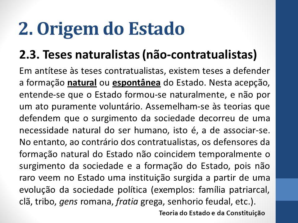 2. Origem do Estado 2.3. Teses naturalistas (não-contratualistas) Em antítese às teses contratualistas, existem teses a defender a formação natural ou