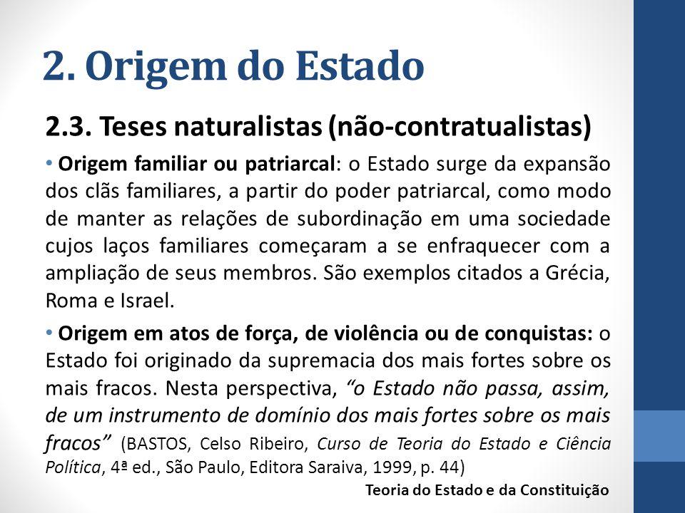 2. Origem do Estado 2.3. Teses naturalistas (não-contratualistas) Origem familiar ou patriarcal: o Estado surge da expansão dos clãs familiares, a par