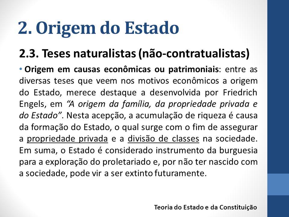 2. Origem do Estado 2.3. Teses naturalistas (não-contratualistas) Origem em causas econômicas ou patrimoniais: entre as diversas teses que veem nos mo