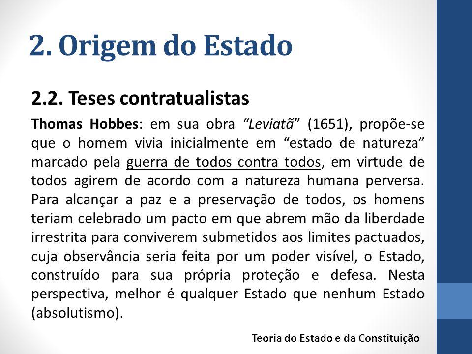 """2. Origem do Estado 2.2. Teses contratualistas Thomas Hobbes: em sua obra """"Leviatã"""" (1651), propõe-se que o homem vivia inicialmente em """"estado de nat"""