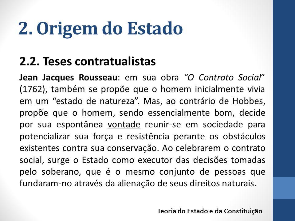 """2. Origem do Estado 2.2. Teses contratualistas Jean Jacques Rousseau: em sua obra """"O Contrato Social"""" (1762), também se propõe que o homem inicialment"""