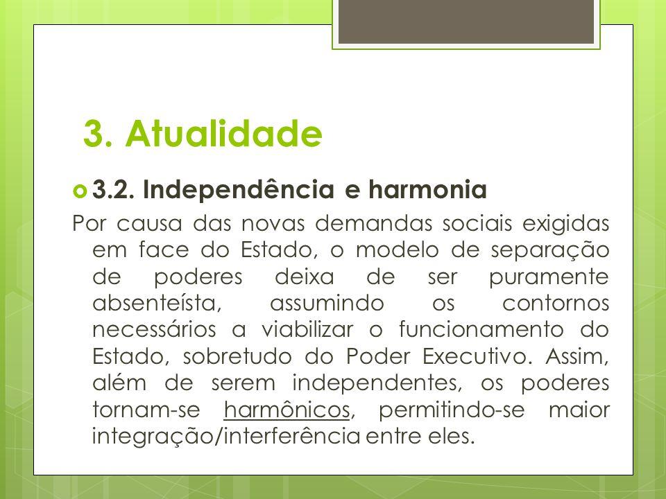 3. Atualidade  3.2. Independência e harmonia Por causa das novas demandas sociais exigidas em face do Estado, o modelo de separação de poderes deixa