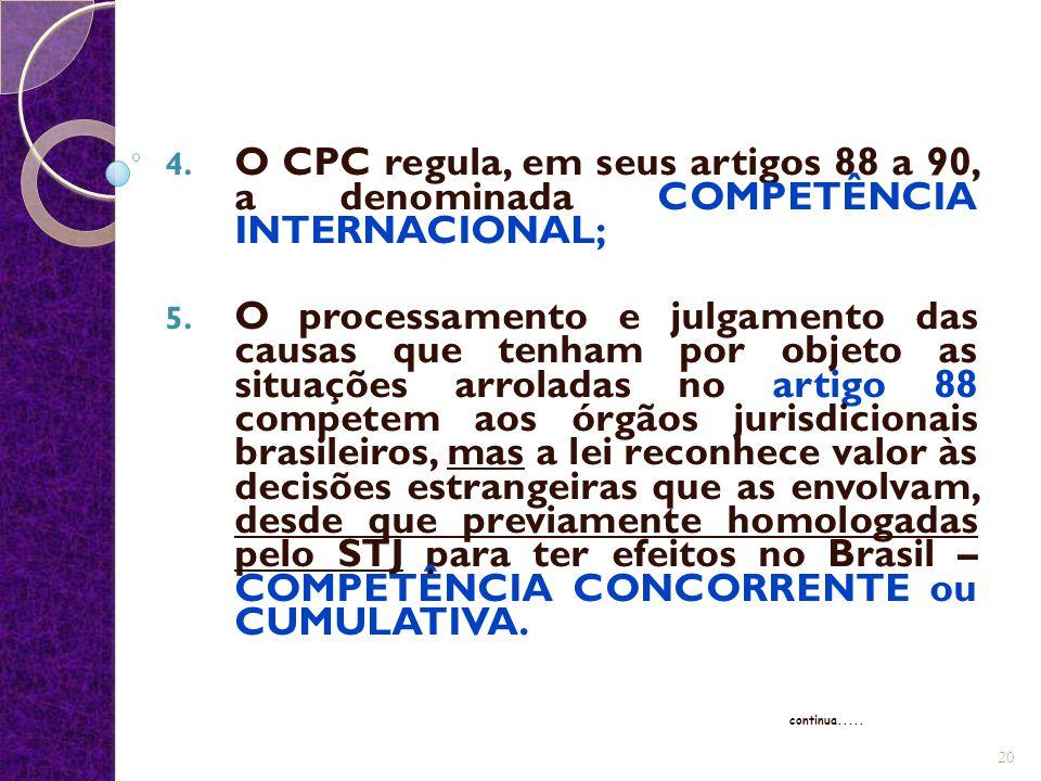 4. O CPC regula, em seus artigos 88 a 90, a denominada COMPETÊNCIA INTERNACIONAL; 5. O processamento e julgamento das causas que tenham por objeto as