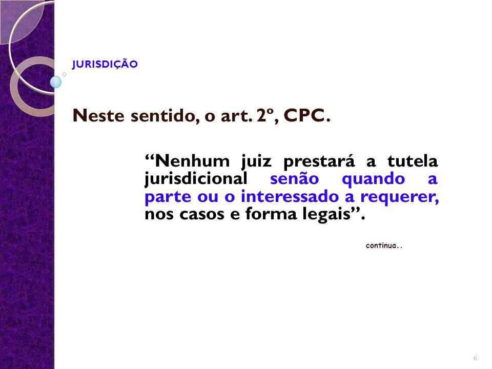 """JURISDIÇÃO Neste sentido, o art. 2º, CPC. """"Nenhum juiz prestará a tutela jurisdicional senão quando a parte ou o interessado a requerer, nos casos e f"""