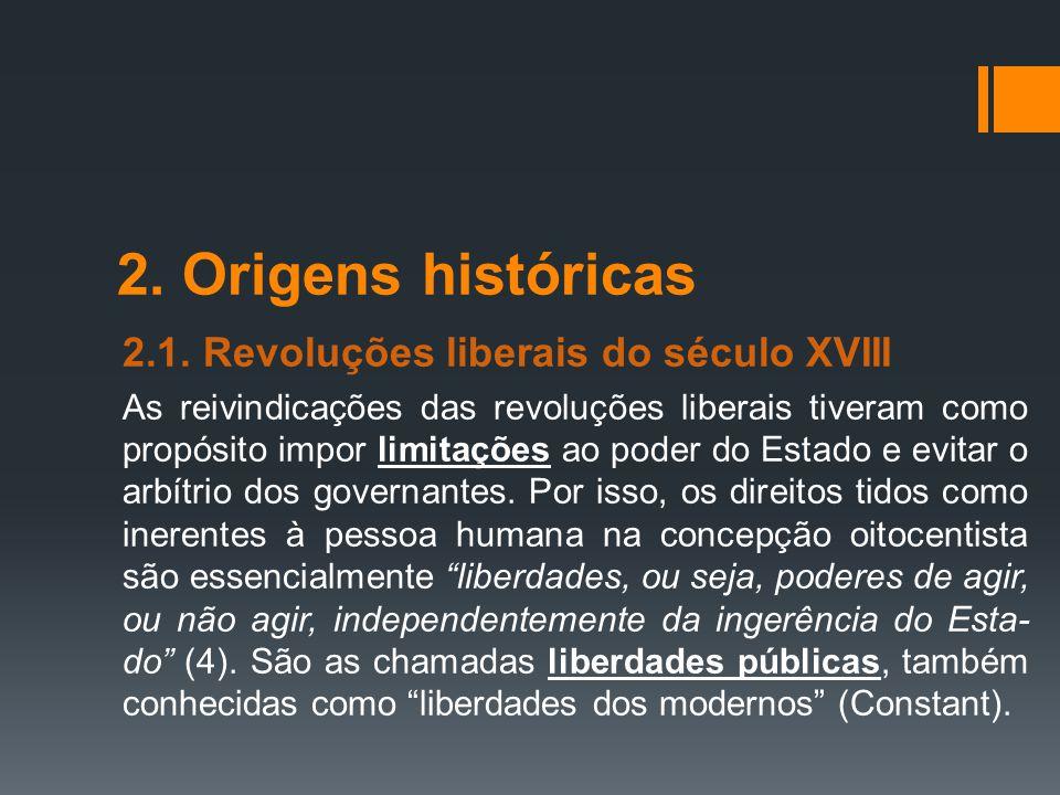 2. Origens históricas 2.1. Revoluções liberais do século XVIII As reivindicações das revoluções liberais tiveram como propósito impor limitações ao po