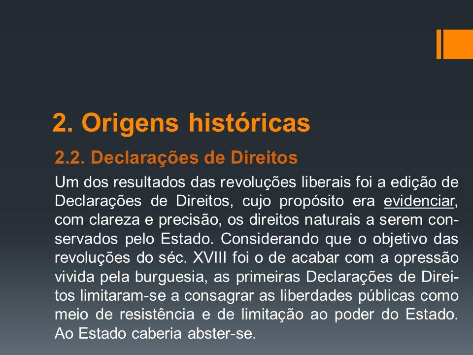 2. Origens históricas 2.2. Declarações de Direitos Um dos resultados das revoluções liberais foi a edição de Declarações de Direitos, cujo propósito e