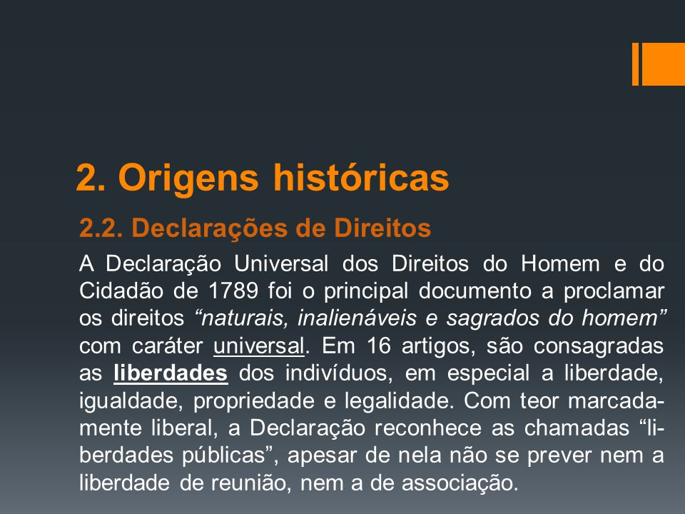 2. Origens históricas 2.2. Declarações de Direitos A Declaração Universal dos Direitos do Homem e do Cidadão de 1789 foi o principal documento a procl