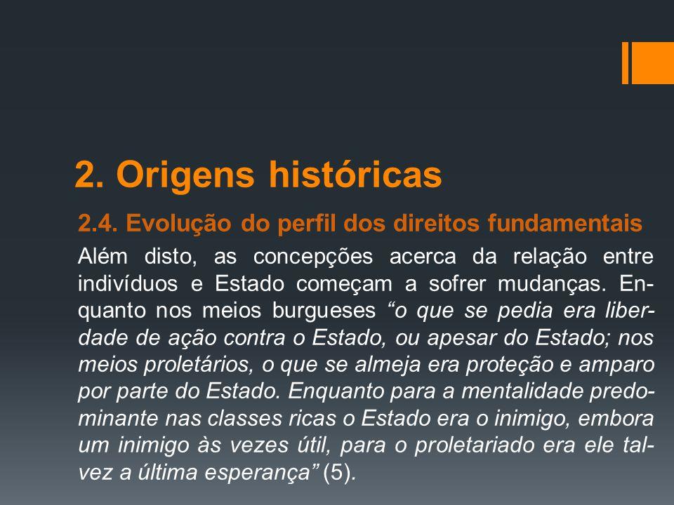 2. Origens históricas 2.4. Evolução do perfil dos direitos fundamentais Além disto, as concepções acerca da relação entre indivíduos e Estado começam